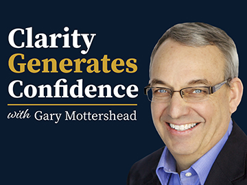 Clarity Generates Confidence podcast with Gary Mottershead - Season 1, Episode 0