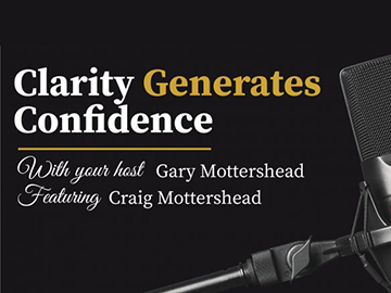 Clarity Generates Confidence podcast with Gary Mottershead - Guest is Craig Mottershead