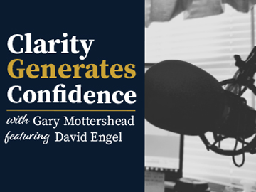 Clarity Generates Confidence podcast with Gary Mottershead - Guest is David Engel