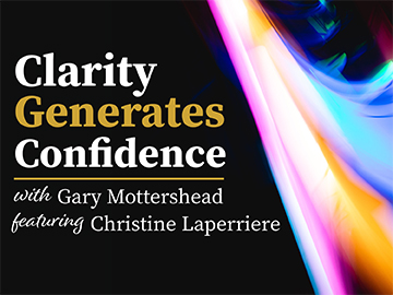 Clarity Generates Confidence podcast with Gary Mottershead - Guest is Christine Laperriere