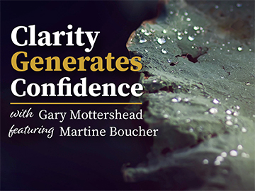Clarity Generates Confidence podcast with Gary Mottershead - Guest is Martine Boucher