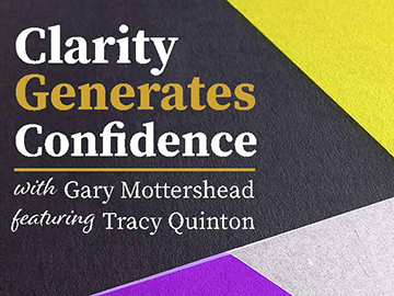 Clarity Generates Confidence podcast with Gary Mottershead - Guest is Tracy Quinton
