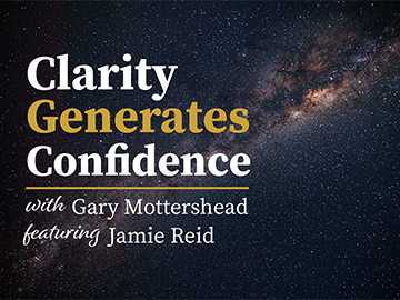 Clarity Generates Confidence podcast with Gary Mottershead - Guest is Jamie Reid