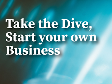 Take the Dive, Start your own Business