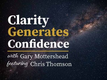 Clarity Generates Confidence podcast with Gary Mottershead - Guest is Chris Thomson