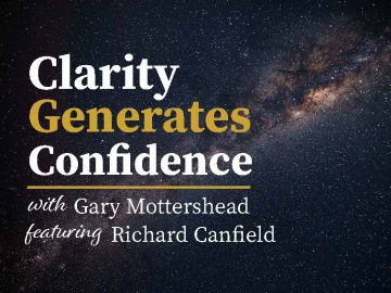 Clarity Generates Confidence podcast with Gary Mottershead - Guest is Richard Canfield