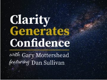 Clarity Generates Confidence podcast with Gary Mottershead - Guest is Dan Sullivan